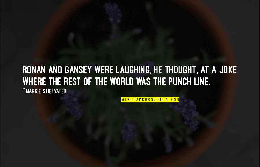 Gansey Quotes By Maggie Stiefvater: Ronan and Gansey were laughing, he thought, at