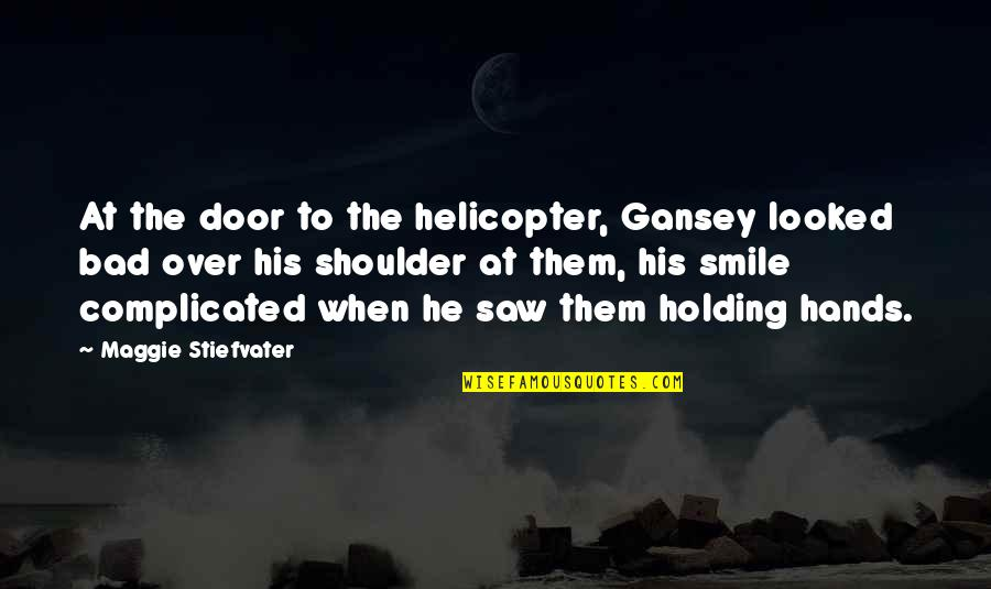 Gansey Quotes By Maggie Stiefvater: At the door to the helicopter, Gansey looked