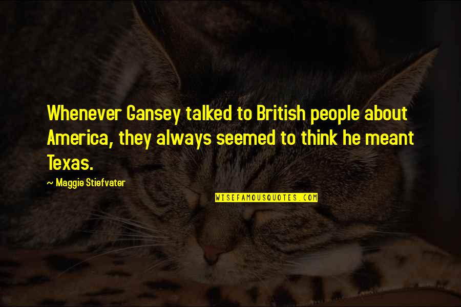 Gansey Quotes By Maggie Stiefvater: Whenever Gansey talked to British people about America,