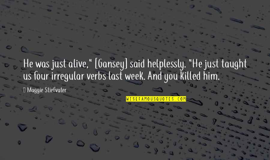 """Gansey Quotes By Maggie Stiefvater: He was just alive,"""" [Gansey] said helplessly. """"He"""
