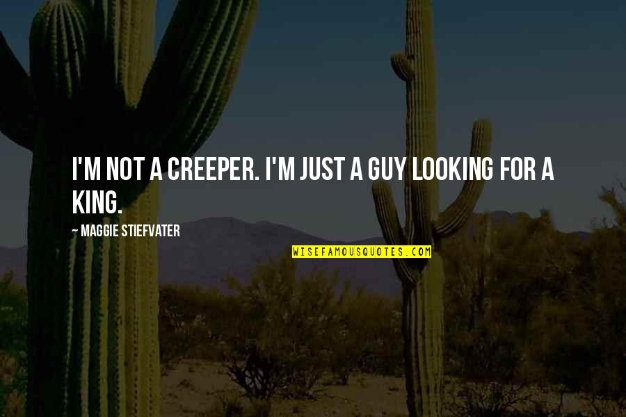 Gansey Quotes By Maggie Stiefvater: I'm not a creeper. I'm just a guy