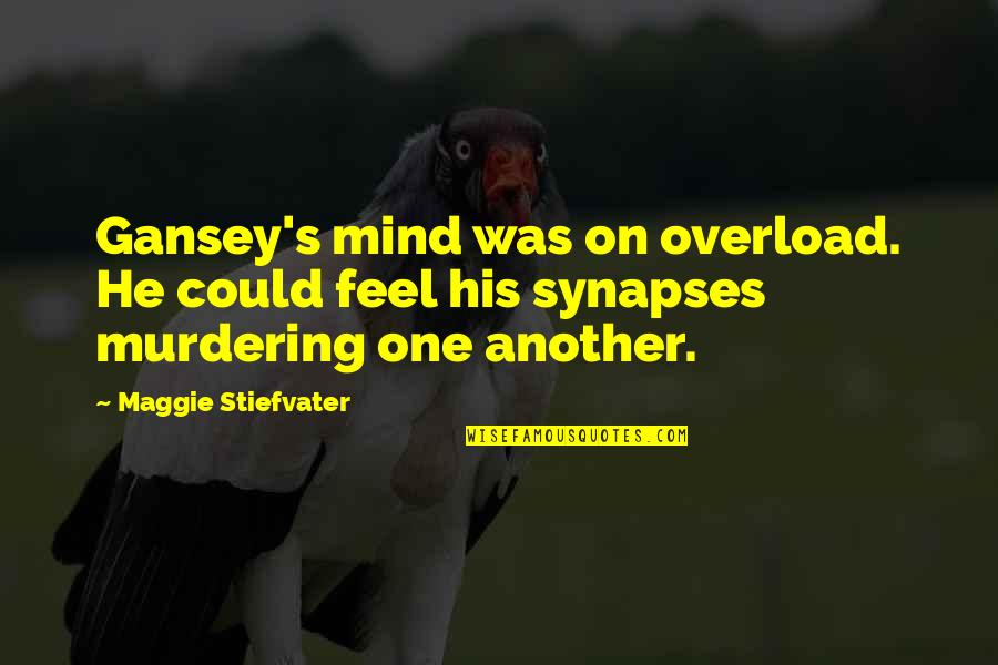 Gansey Quotes By Maggie Stiefvater: Gansey's mind was on overload. He could feel