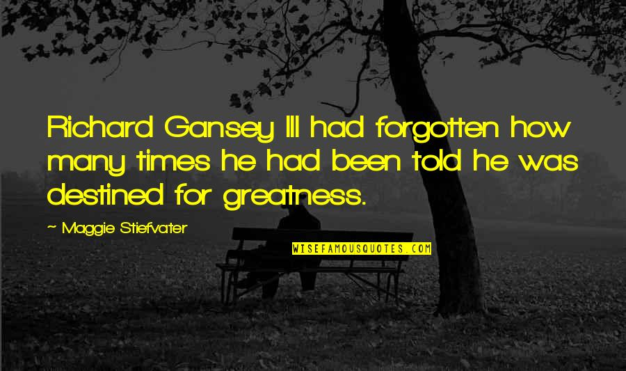 Gansey Quotes By Maggie Stiefvater: Richard Gansey III had forgotten how many times