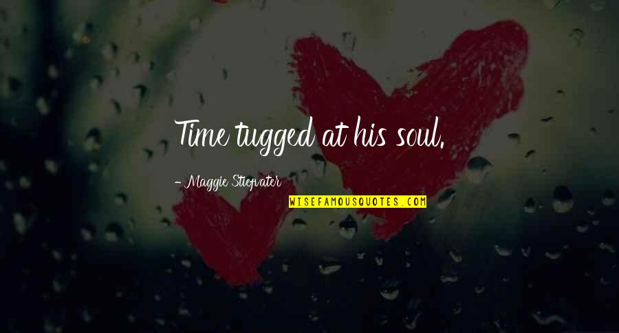Gansey Quotes By Maggie Stiefvater: Time tugged at his soul.
