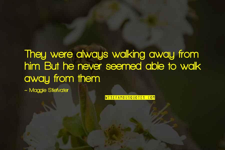 Gansey Quotes By Maggie Stiefvater: They were always walking away from him. But