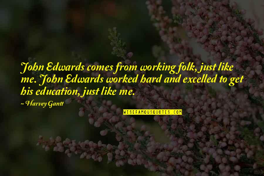 Gantt Quotes By Harvey Gantt: John Edwards comes from working folk, just like