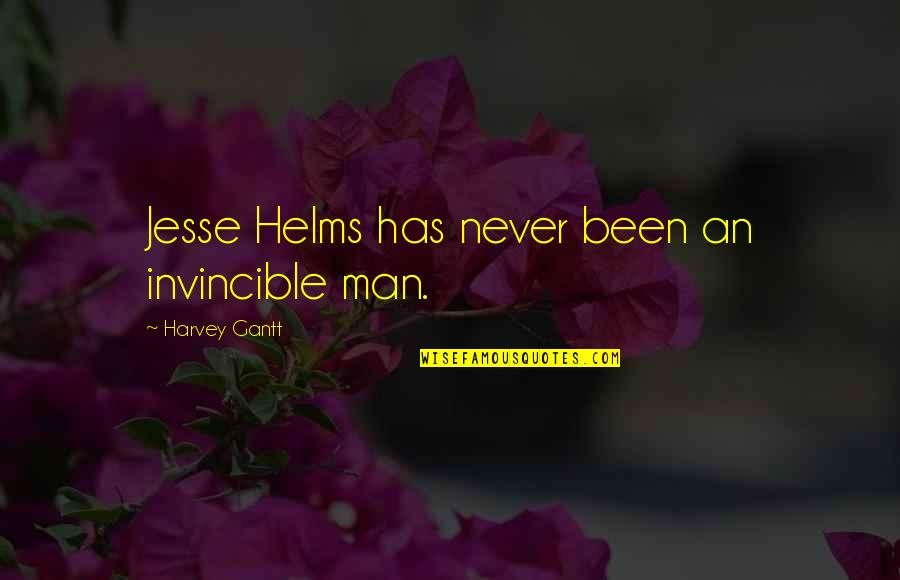 Gantt Quotes By Harvey Gantt: Jesse Helms has never been an invincible man.
