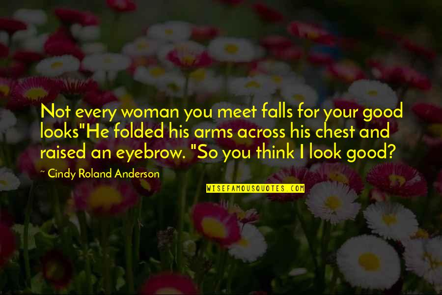 Ganyan Ka Naman Quotes By Cindy Roland Anderson: Not every woman you meet falls for your