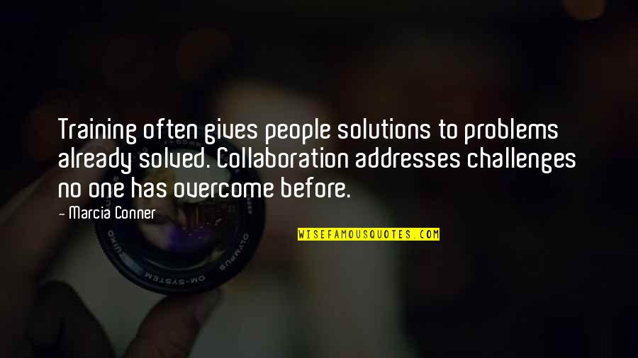 Ganyan Ka Naman Quotes By Marcia Conner: Training often gives people solutions to problems already