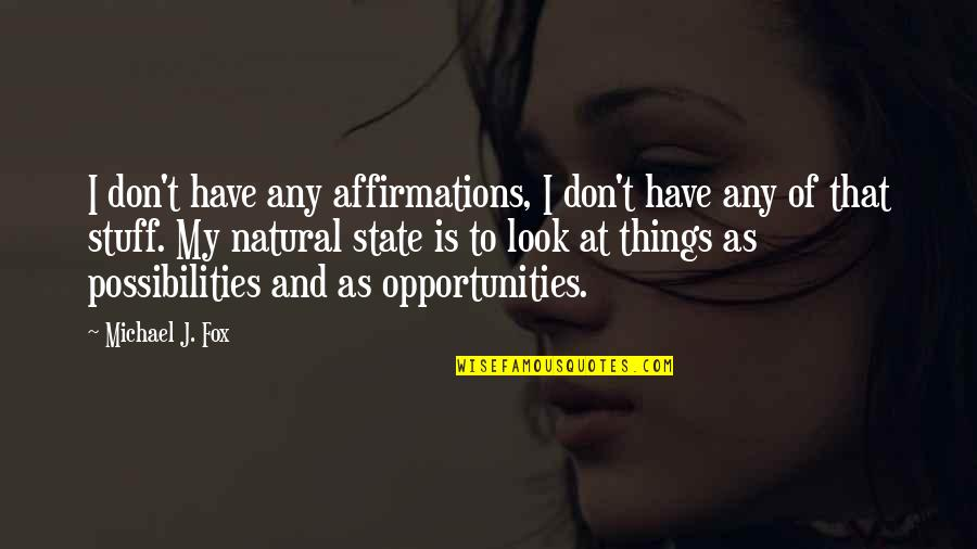Ganyan Ka Naman Quotes By Michael J. Fox: I don't have any affirmations, I don't have