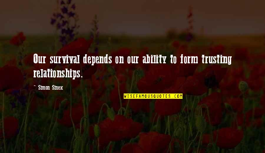 Ganyan Ka Naman Quotes By Simon Sinek: Our survival depends on our ability to form