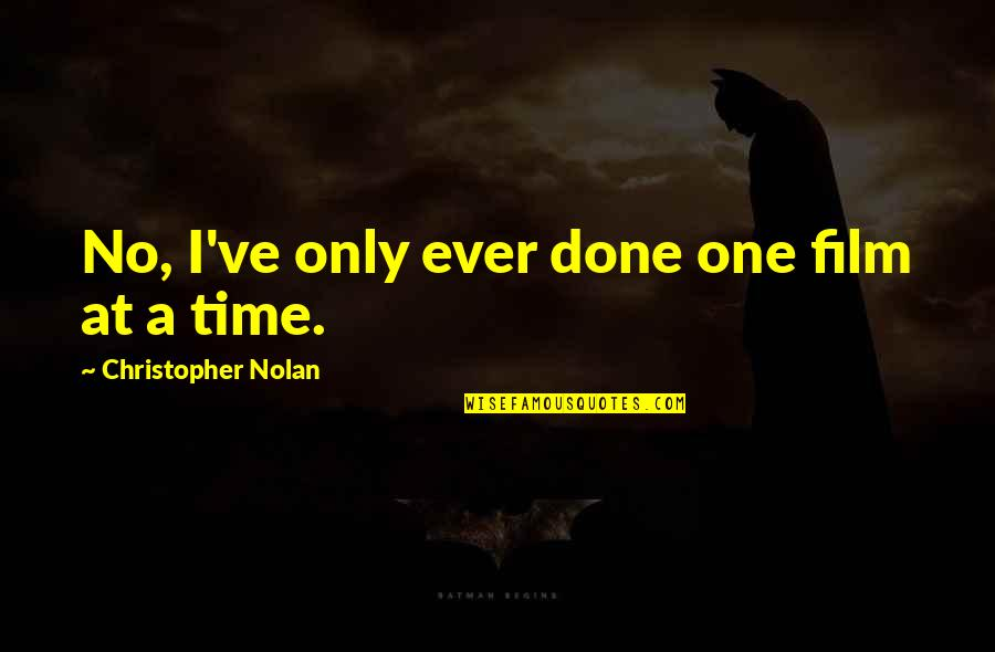 Garage Quotes Quotes By Christopher Nolan: No, I've only ever done one film at