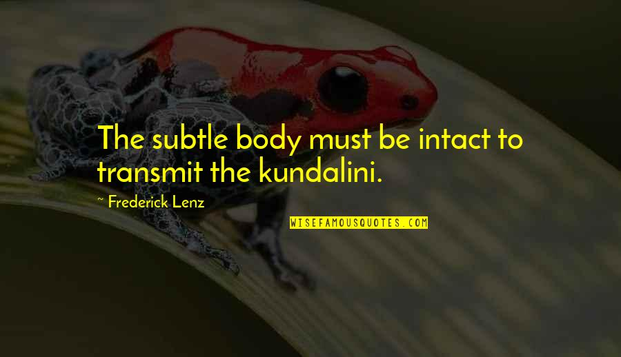 Garage Quotes Quotes By Frederick Lenz: The subtle body must be intact to transmit