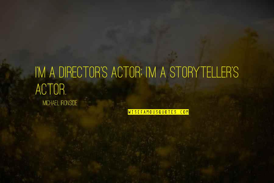 Garage Quotes Quotes By Michael Ironside: I'm a director's actor; I'm a storyteller's actor.