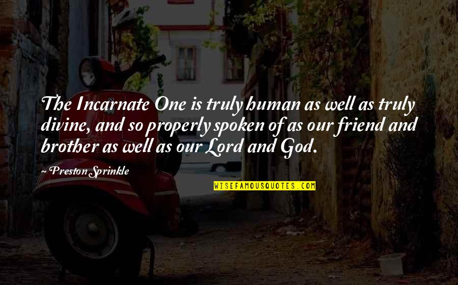 Garage Quotes Quotes By Preston Sprinkle: The Incarnate One is truly human as well