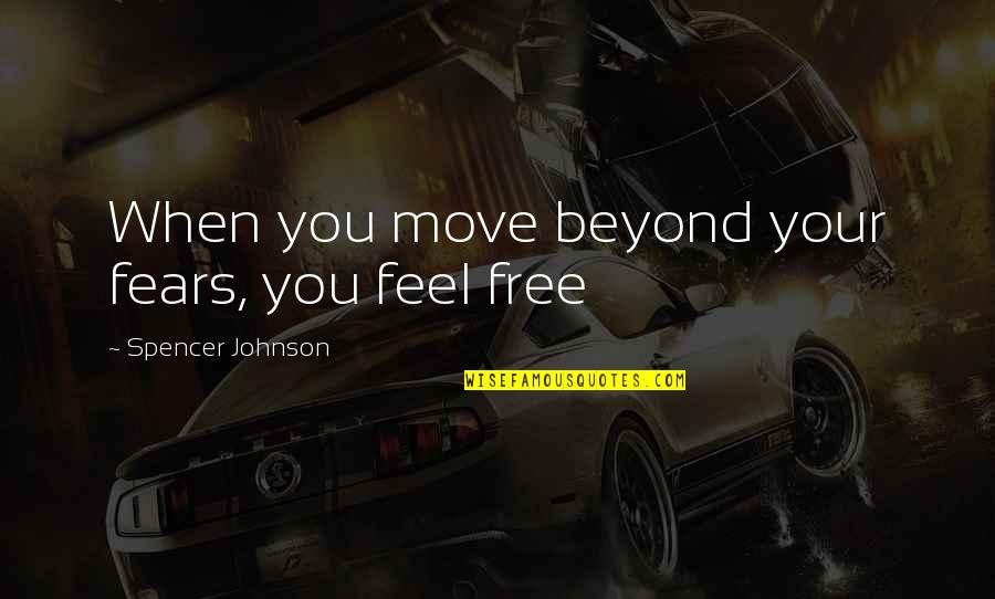 Garage Quotes Quotes By Spencer Johnson: When you move beyond your fears, you feel