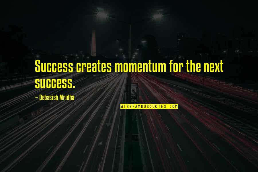 Garance Quotes By Debasish Mridha: Success creates momentum for the next success.