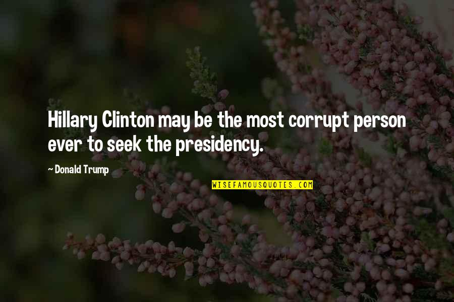 Garance Quotes By Donald Trump: Hillary Clinton may be the most corrupt person