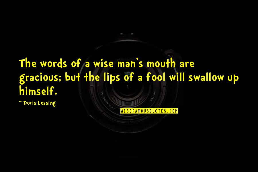 Garance Quotes By Doris Lessing: The words of a wise man's mouth are