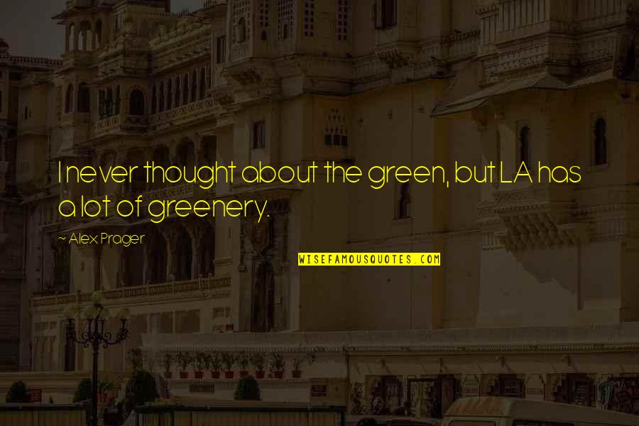 Garch Quotes By Alex Prager: I never thought about the green, but LA