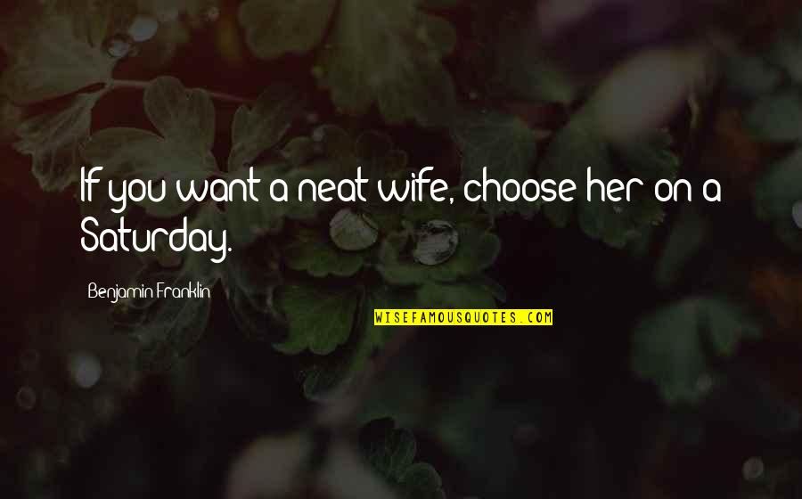 Garch Quotes By Benjamin Franklin: If you want a neat wife, choose her