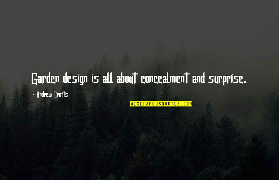 Garden Design Quotes By Andrew Crofts: Garden design is all about concealment and surprise.