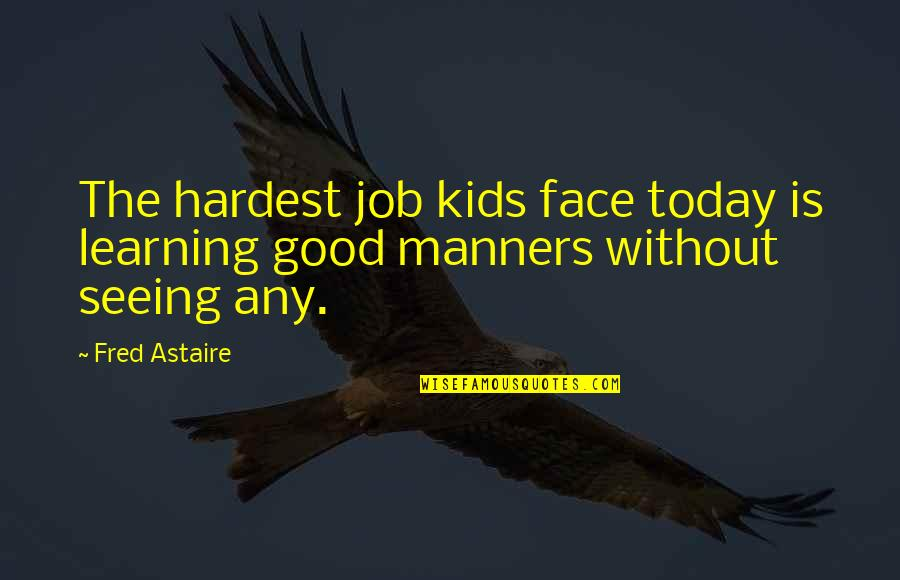 Garden Design Quotes By Fred Astaire: The hardest job kids face today is learning