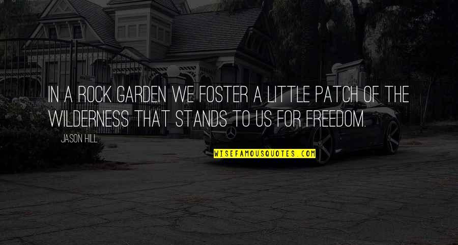 Garden Design Quotes By Jason Hill: In a rock garden we foster a little