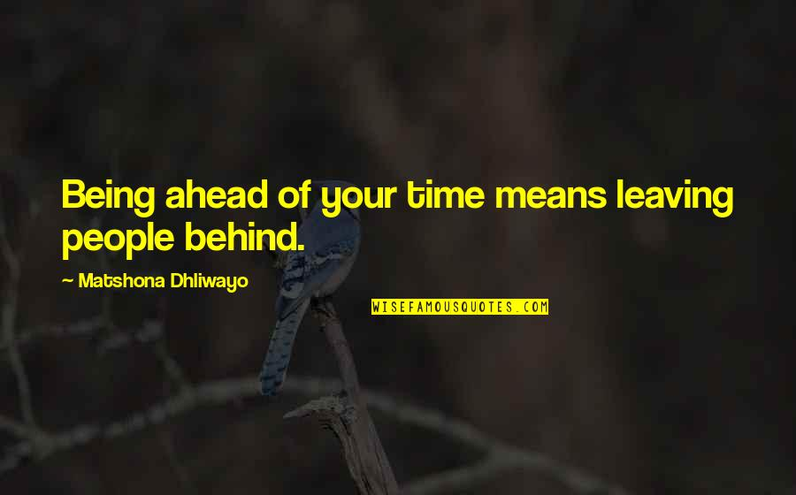 Garden Design Quotes By Matshona Dhliwayo: Being ahead of your time means leaving people