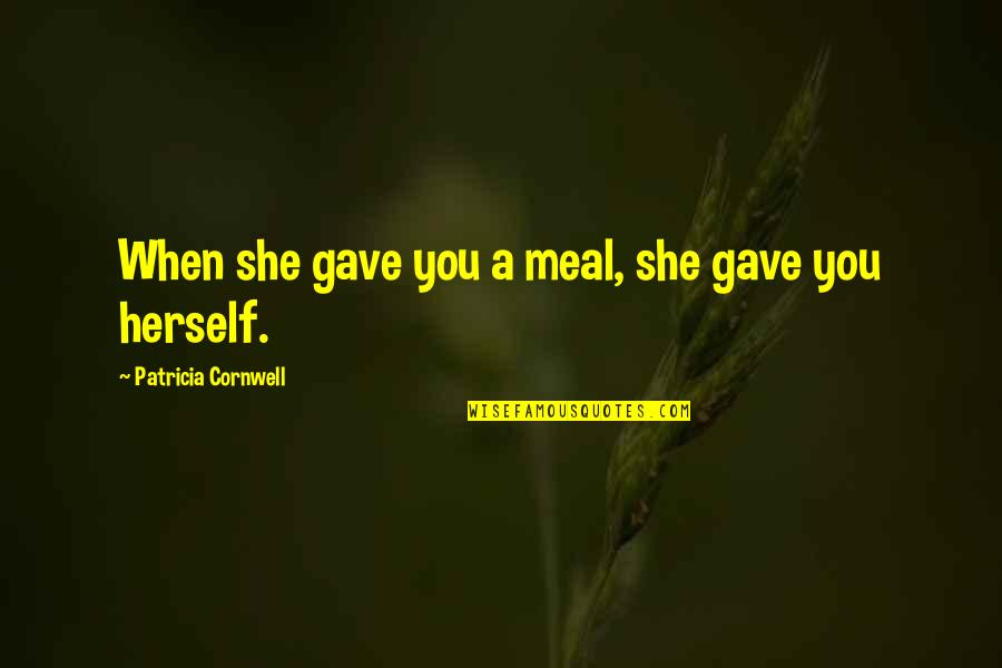Garden Design Quotes By Patricia Cornwell: When she gave you a meal, she gave