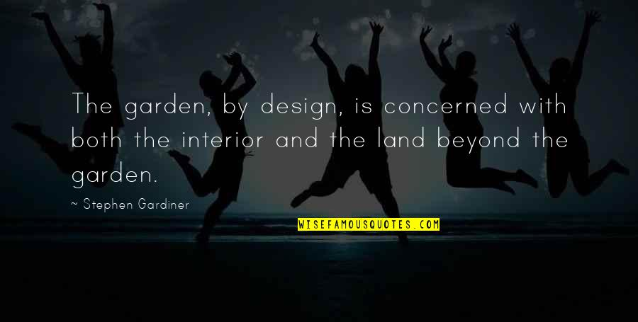 Garden Design Quotes By Stephen Gardiner: The garden, by design, is concerned with both