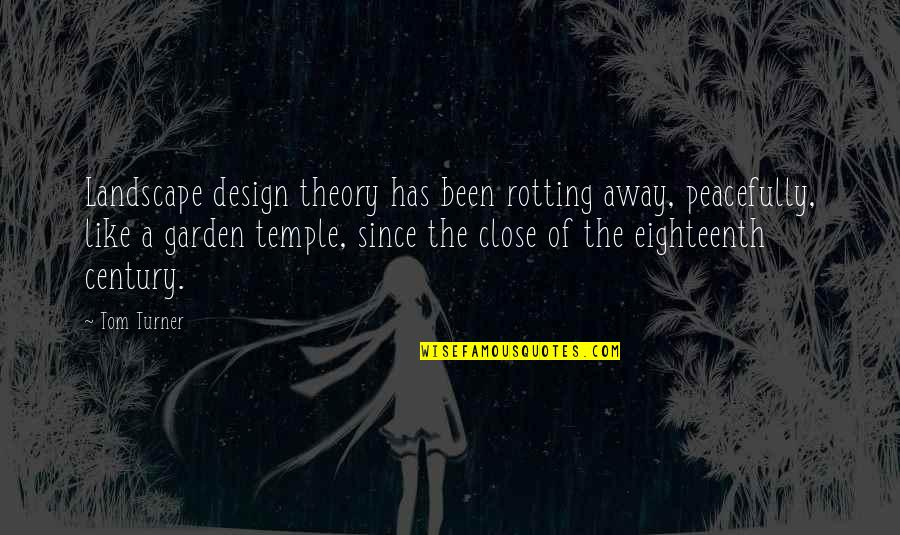 Garden Design Quotes By Tom Turner: Landscape design theory has been rotting away, peacefully,
