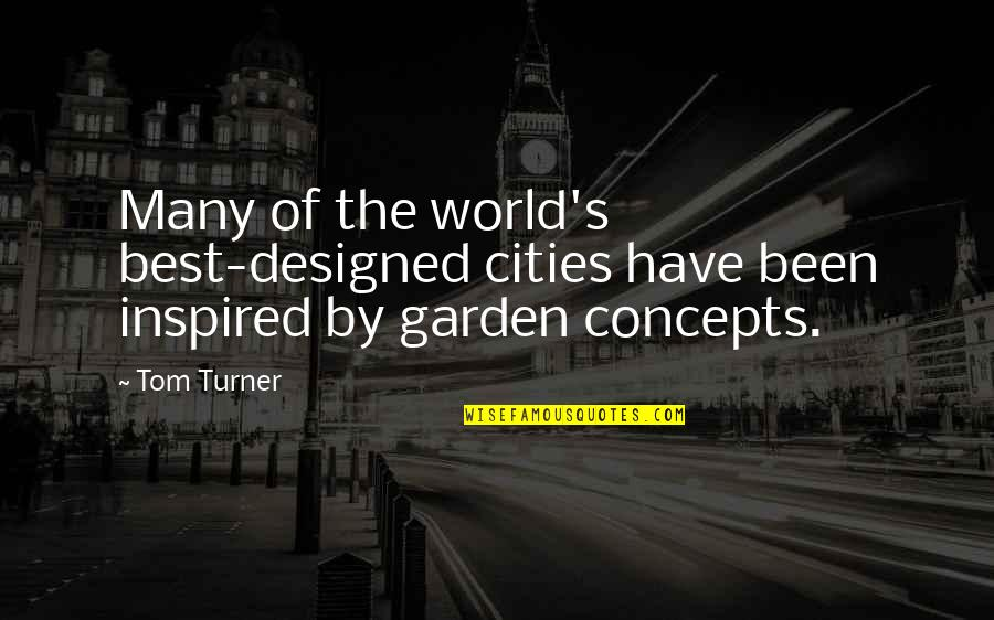 Garden Design Quotes By Tom Turner: Many of the world's best-designed cities have been