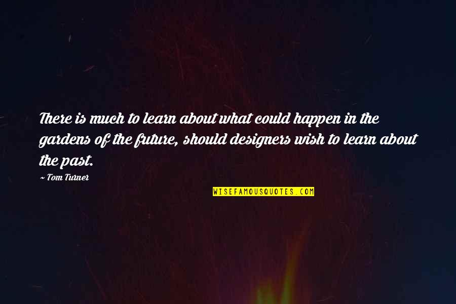 Garden Design Quotes By Tom Turner: There is much to learn about what could