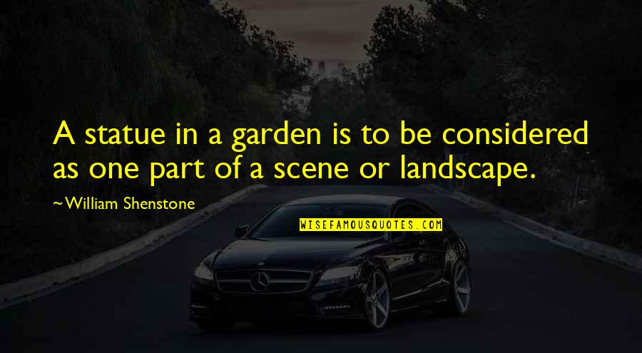 Garden Design Quotes By William Shenstone: A statue in a garden is to be