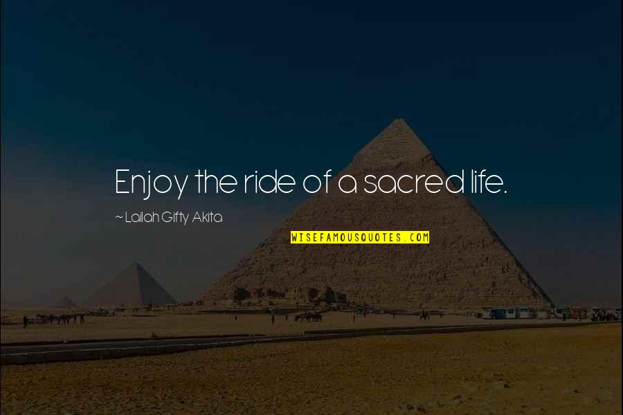 Garden Spells Quotes By Lailah Gifty Akita: Enjoy the ride of a sacred life.