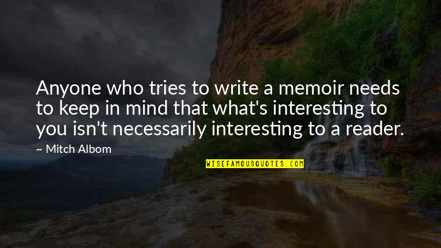 Garden Spells Quotes By Mitch Albom: Anyone who tries to write a memoir needs
