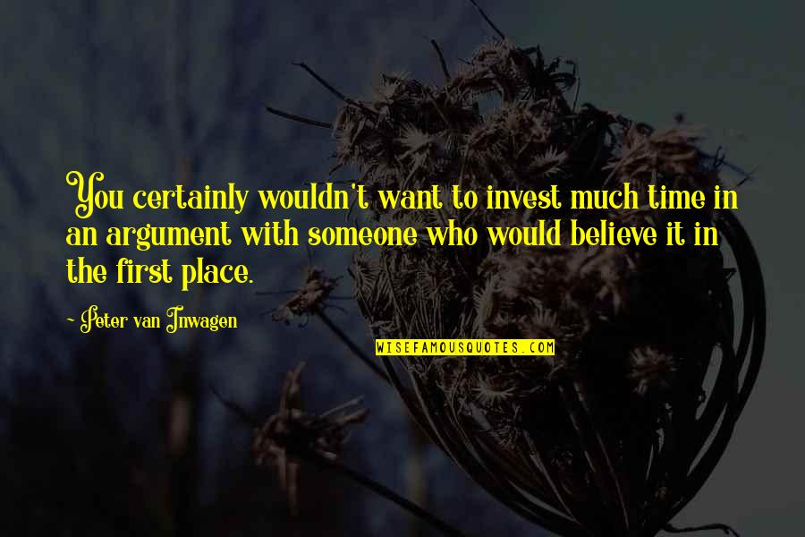 Garden Spells Quotes By Peter Van Inwagen: You certainly wouldn't want to invest much time