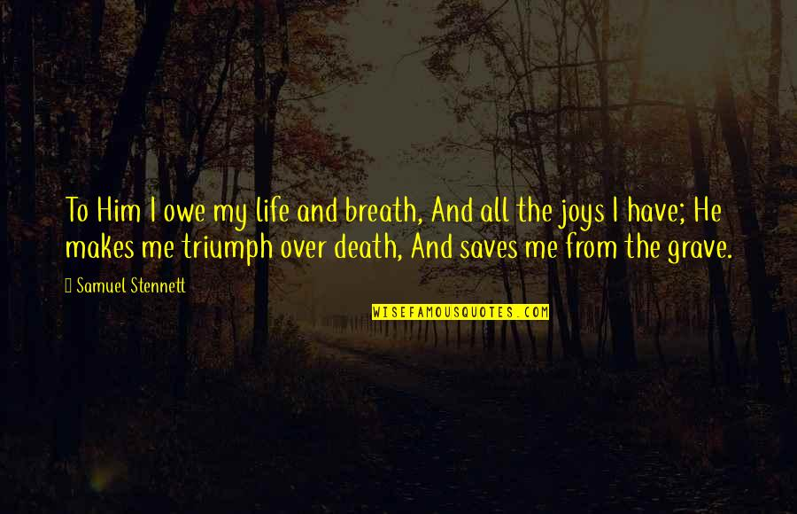 Garden Spells Quotes By Samuel Stennett: To Him I owe my life and breath,