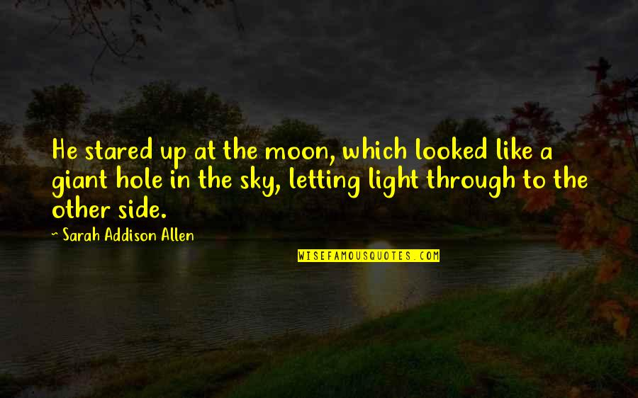 Garden Spells Quotes By Sarah Addison Allen: He stared up at the moon, which looked