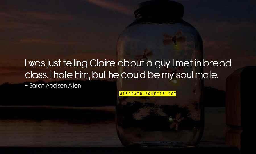 Garden Spells Quotes By Sarah Addison Allen: I was just telling Claire about a guy