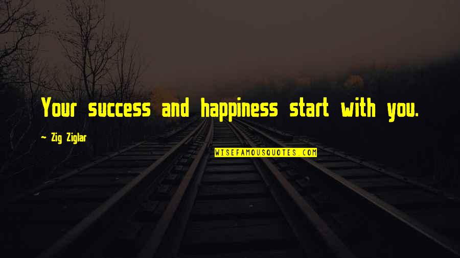 Garden Spells Quotes By Zig Ziglar: Your success and happiness start with you.