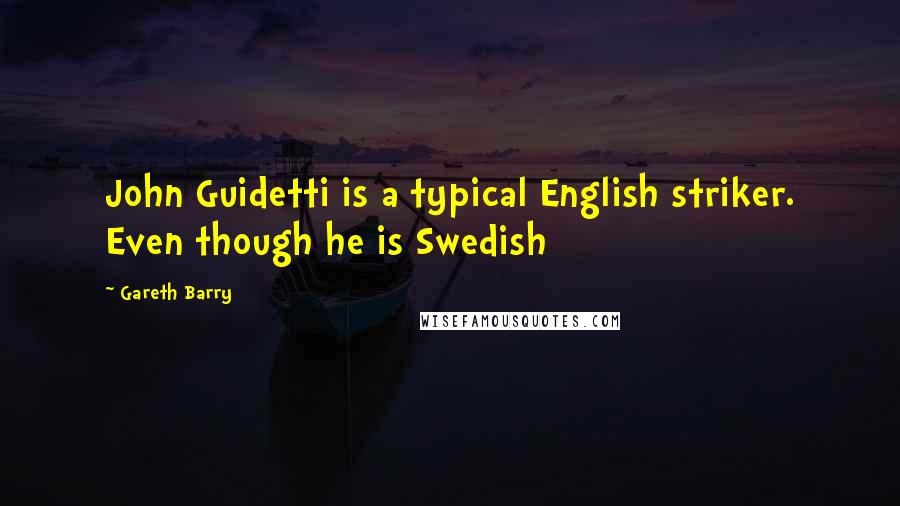 Gareth Barry quotes: John Guidetti is a typical English striker. Even though he is Swedish