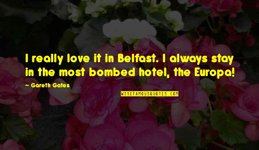 Gareth Gates Quotes By Gareth Gates: I really love it in Belfast. I always