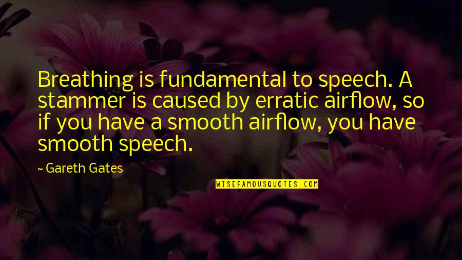Gareth Gates Quotes By Gareth Gates: Breathing is fundamental to speech. A stammer is