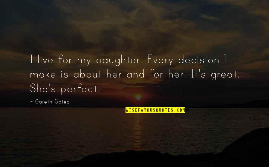 Gareth Gates Quotes By Gareth Gates: I live for my daughter. Every decision I