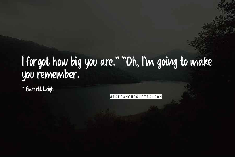 """Garrett Leigh quotes: I forgot how big you are."""" """"Oh, I'm going to make you remember."""