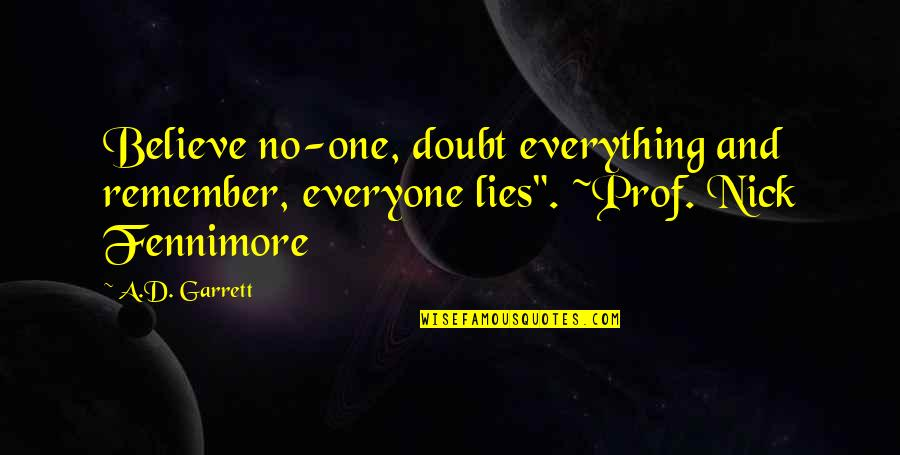 """Garrett'd Quotes By A.D. Garrett: Believe no-one, doubt everything and remember, everyone lies""""."""