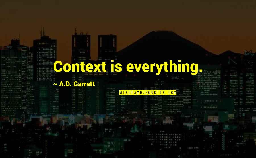 Garrett'd Quotes By A.D. Garrett: Context is everything.