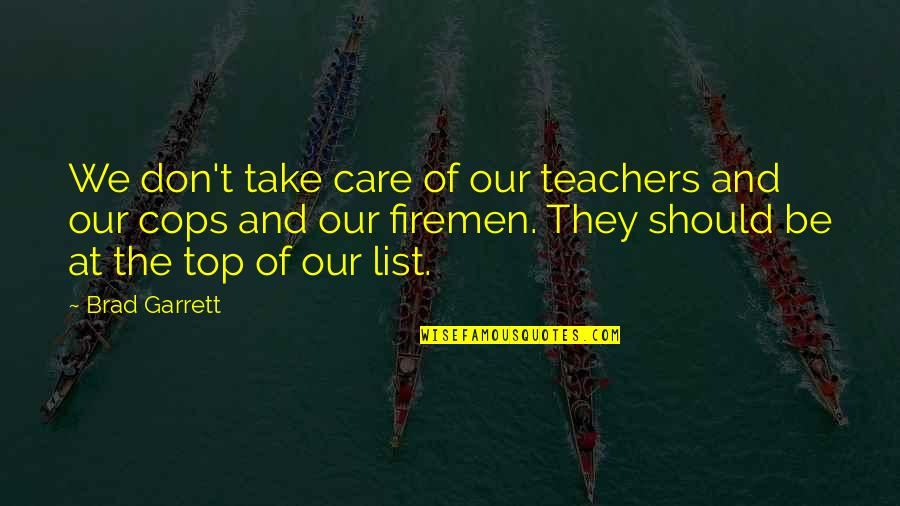 Garrett'd Quotes By Brad Garrett: We don't take care of our teachers and